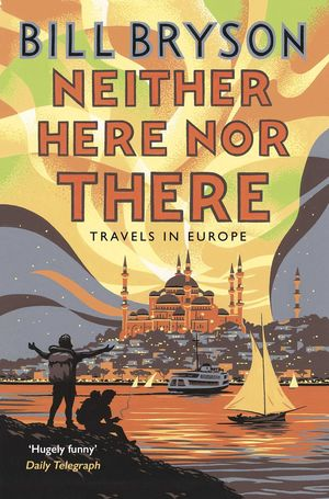 NEITHER HERE, NOR THERE : TRAVELS IN EUROPE