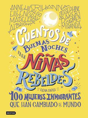 CUENTOS DE BUENAS NOCHES PARA NIÑAS REBELDES 3: 100 MUJERES INMIGRANTES QUE HAN