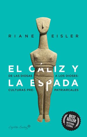 EL CALIZ Y LA ESPADA. DE DIOSAS A DIOSES: LAS CULTURAS PRE-PATRIARCALES