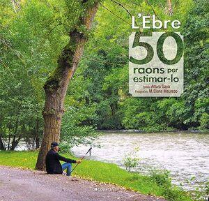 L'EBRE. 50 RAONS PER ESTIMAR-LO