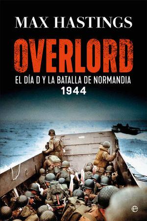 OVERLORD. EL DÍA D Y LA BATALLA DE NORMANDÍA. 1944