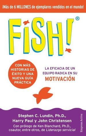 FISH. LA EFICACIA DE UN EQUIPO RADICA EN SU CAPACIDAD DE MOTIVACIÓN