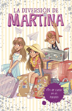 LA DIVERSIÓN DE MARTINA 4. FIN DE CURSO EN EL PARAÍSO