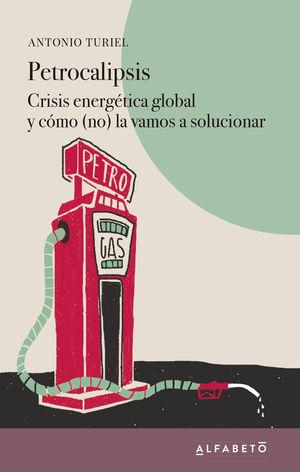 PETROCALIPSIS. CRISIS ENERGÉTICA GLOBAL Y CÓMO (NO) LA VAMOS A SOLUCIONAR