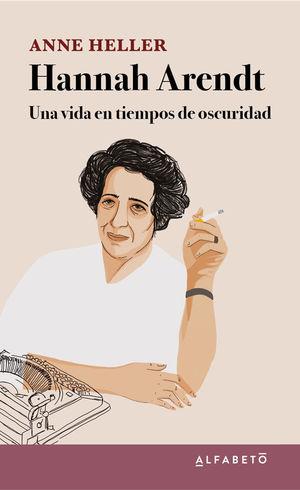 HANNAH ARENDT. UNA VIDA EN TIEMPOS DE OSCURIDAD