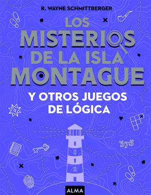 LOS MISTERIOS DE LA ISLA MONTAGUE Y OTROS JUEGOS DE LOGICA