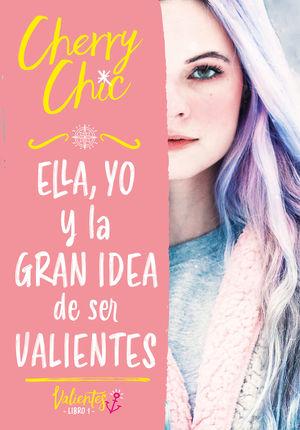 VALIENTES 1. ELLA, YO Y LA GRAN IDEA DE SER VALIENTES