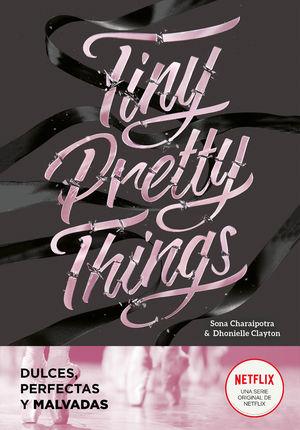 TINY PRETTY THINGS. DULCES, PERFECTAS Y MALVADAS