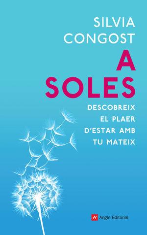 A SOLES. DESCOBREIX EL PLAER D'ESTAR AMB TU MATEIX