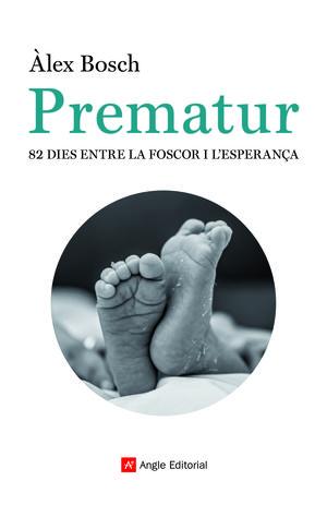 PREMATUR. 82 DIES ENTRE LA FOSCOR I L'ESPERANÇA
