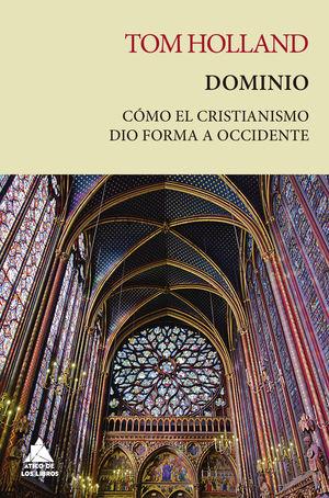DOMINIO. CÓMO EL CRISTIANISMO DIÓ FORMA A OCCIDENTE