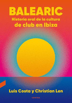 BALEARIC. HISTORIA ORAL DE LA CULTURA DE CLUB EN IBIZA