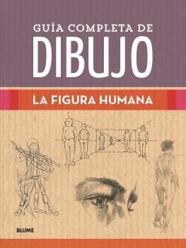 GUÍA COMPLETA DE DIBUJO. LA FIGURA HUMANA