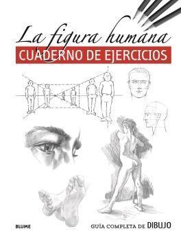 GUÍA COMPLETA DE DIBUJO. FIGURA HUMANA CUADERNO DE EJERCICIOS