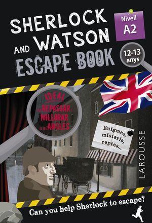 SHERLOCK & WATSON. ESCAPE BOOK PER REPASSAR ANGLÈS. 12-13 ANYS