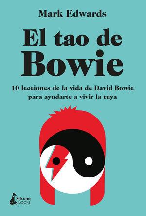 EL TAO DE BOWIE. 10 LECCIONES DE LA VIDA DE DAVID BOWIE PARA AYUDARTE A VIVIR LA TUYA