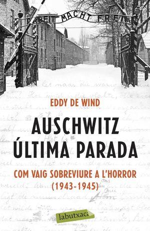 AUSCHWITZ ÚLTIMA PARADA. COM VAIG SOBREVIURE A L'HORROR (1943-1945)
