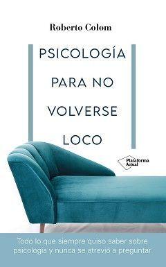 PSICOLOGÍA PARA NO VOLVERSE LOCO