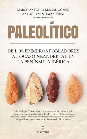 PALEOLITICO. DE LOS PRIMEROS POBLADORES AL OCASO NEANDERTAL