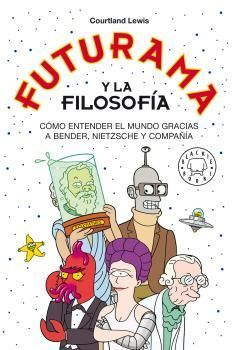 FUTURAMA Y LA FILOSOFÍA - RÚSTICA