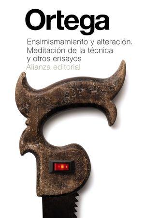 ENSIMISMAMIENTO Y ALTERACIÓN. MEDITACIÓN DE LA TÉCNICA Y OTROS ENSAYOS