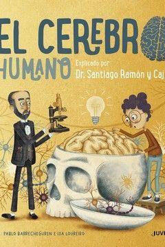 EL CEREBRO HUMANO EXPLICADO POR DR. SANTIAGO RAMÓN Y CAJAL