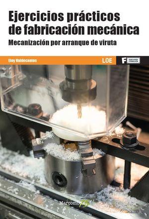 EJERCICIOS PRÁCTICOS DE FABRICACIÓN MECÁNICA. MECANIZACIÓN P