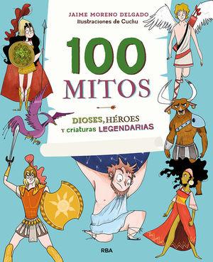 100 MITOS. DIOSES, HEROES Y CRIATURAS LEGENDARIAS
