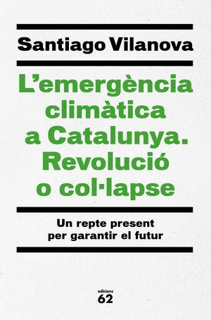 L´EMERGÈNCIA CLIMÀTICA A CATALUNYA. REVOLUCIÓ O COL·LAPSE