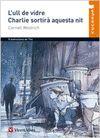 L'ULL DE VIDRE, CHARLIE SORTIRA...N/C
