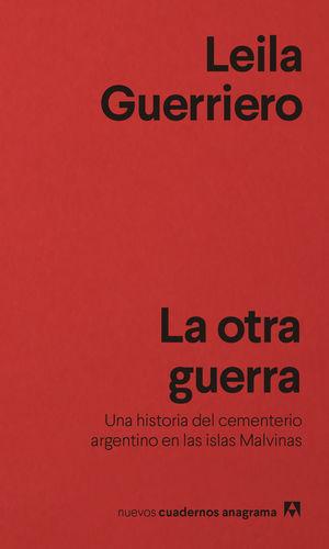 LA OTRA GUERRA. UNA HISTORIA DEL CEMENTERIO ARGENTINO EN LAS ISLAS MALVINAS