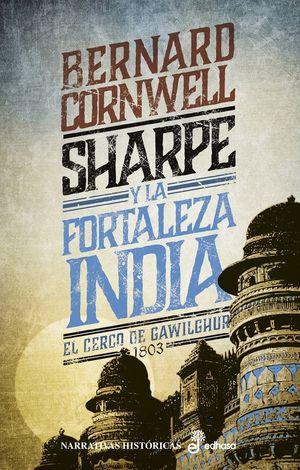 SHARPE Y LA FORTALEZA INDIA. EL CERCO DE GAWILGHUR 1803