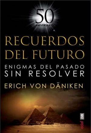 RECUERDOS DEL FUTURO. ENIGMAS DEL PASADO SIN RESOLVER