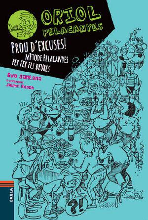 ORIOL PELACANYES 2. PROU D'EXCUSES! MÈTODE PELACANYES PER FER ELS DEURES