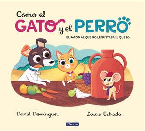 COMO EL GATO Y EL PERRO 2. EL RATÓN AL QUE NO LE GUSTABA EL QUESO