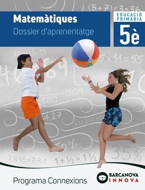 MATEMÀTIQUES 5. DOSSIER D'APRENENTATGE. PROGRAMA CONNEXIONS