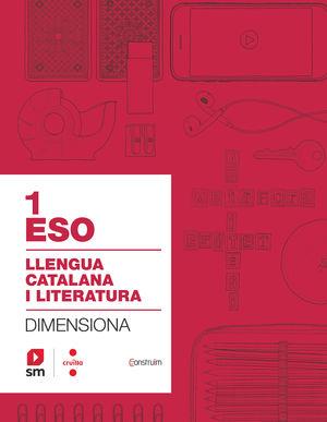 QUADERN LLENGUA CATALANA I LITERATURA. 1 ESO. DIMENSIONA. CONSTRUÏM