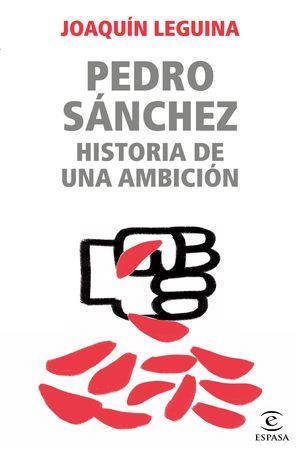 PEDRO SÁNCHEZ, HISTORIA DE UNA AMBICIÓN