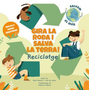 GIRA LA RODA I SALVA LA TERRA! RECICLATGE