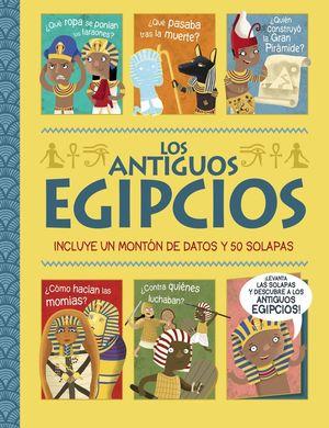 LOS ANTIGUOS EGIPCIOS. INCLUYE UN MONTON DE DATOS Y 50 SOLAPAS