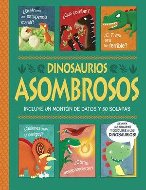 DINOSAURIOS ASOMBROSOS. INCLUYE UN MONTON DE DATOS Y 50 SOLAPAS