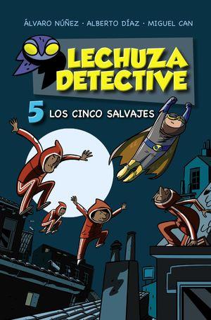 LECHUZA DETECTIVE 5. CINCO SALVAJES