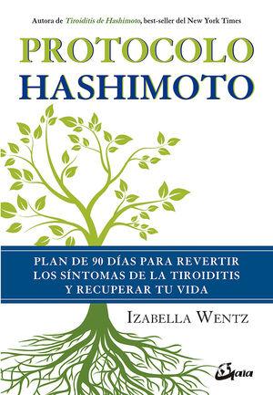 PROTOCOLO HASHIMOTO. PLAN DE 90 DÍAS PARA REVERTIR LOS SÍNTOMAS DE LA TIROIDITIS Y RECUPERAR TU VIDA