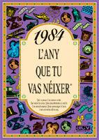 1984 L'ANY QUE TU VAS NÉIXER