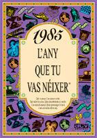 1985. L´ANY QUE TU VAS NEIXER