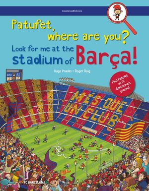 PATUFET, WHERE ARE YOU?  LOOK FOR ME AT THE STADIUM OF BARÇA!