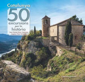 CATALUNYA. 50 EXCURSIONS PER LA HISTÒRIA