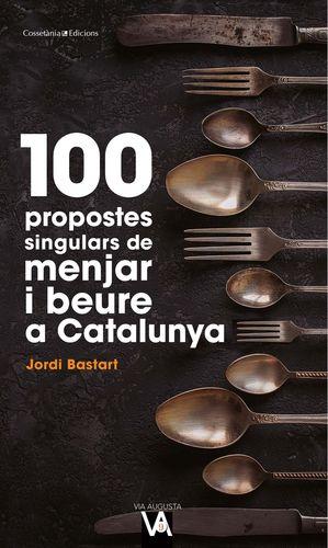100 PROPOSTES SINGULARS DE MENJAR I BEURE A CATALUNYA