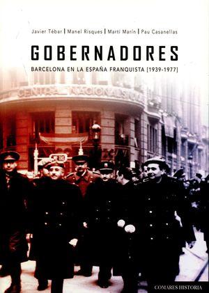 GOBERNADORES. BARCELONA EN LA ESPAÑA FRANQUISTA (1939-1977)