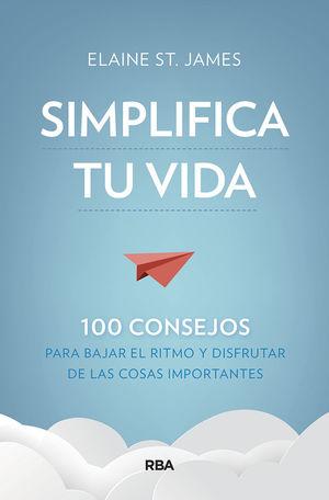 SIMPLIFICA TU VIDA. 100 CONSEJOS PARA BAJAR EL RITMO Y DISFRUTAR DE LAS COSAS IM
